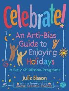 Celebrate! An AntiBias Guide to Enjoying Holidays in Early Childhood Programs