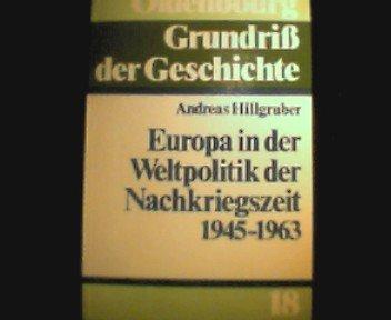 Europa in der Weltpolitik der Nachkriegszeit. (1945 - 1963).