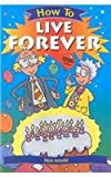 How to Live Forever, Nick Arnold, 0531146413
