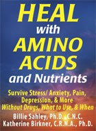 Heal with Amino Acids and Nutrients : Survive Stress/Anxiety, Pain, Depression, and More Without Drugs, What to Use, and When