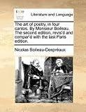 The Art of Poetry, in Four Cantos by Monsieur Boileau the Second Edition, Revis'D and Compar'D with the Last Paris Edition, Nicolas Boileau-Despréaux, 1140693964