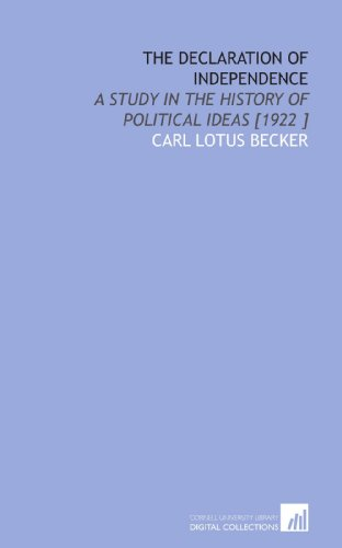 The Declaration of Independence: A Study in the History of Political Ideas [1922 ]