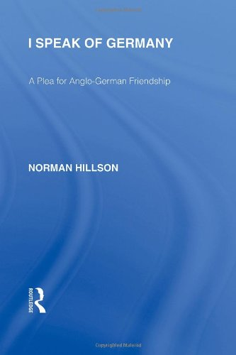 I Speak of Germany (RLE Responding to Fascism): A plea for Anglo-German friendship