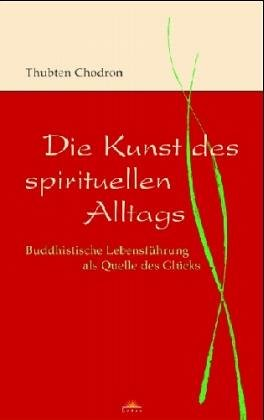 Die Kunst des spirituellen Alltags. Gebundenes Buch – 5. April 2005 Thubten Chodron Jochen Lehner Lotos 3778781758