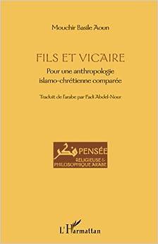 Fils et vicaire: Pour Une Anthropologie Islamo-Chrétienne Comparée