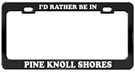 GRAETfpeoglsd I'd Rather BE in Pine Knoll Shores North Carolina Beach Black License Plate Frame