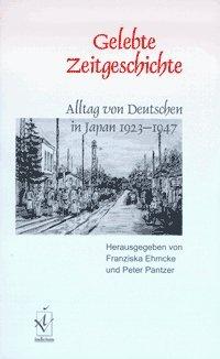 Gelebte Zeitgeschichte. Alltag von Deutschen in Japan 1923-1947.