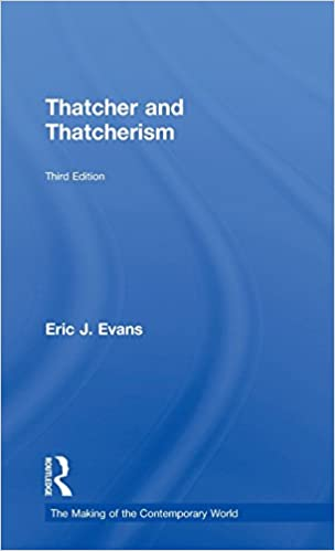 Thatcher and Thatcherism The Making of the Contemporary World