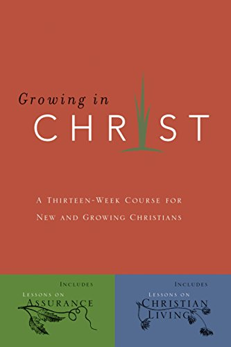 Growing In Christ: A Thirteen-Week Follow-Up Course for New and Growing Christians (Tapa Blanda)