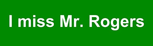 buildasign-i-miss-mr-rogers-i-miss-bumper-stickers
