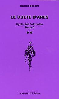 Le Cycle des Yukulutes, Tome 2 : Le culte d'Ares par Renaud Benoist