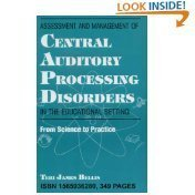 Assesment and Management of Central Auditory Processing Disorders in the Educational Setting: From Science to Practice