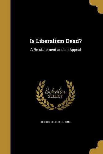 Is Liberalism Dead?: A Re-Statement and an Appeal PDF