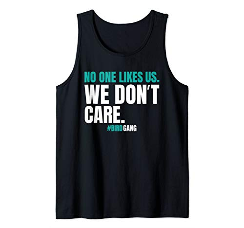 No One Likes Us We Don't Care Funny Philly Bird Gang T Shirt Tank Top