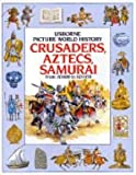 Crusaders Aztecs and Samurai (Picture history)