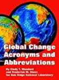 Global Change Acronyms and Abbreviations, Frederick W. Stoss and Cindy T. Woodard, 1410219925
