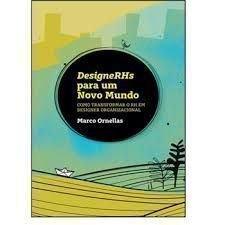 Designerhs para um novo mundo - Como transformar o RH em designer organizacional