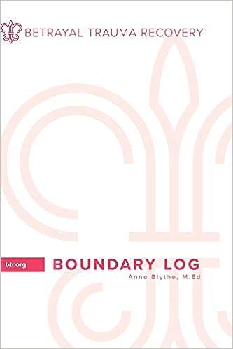 Boundary Log: Betrayal Trauma Recovery: Anne Blythe M Ed