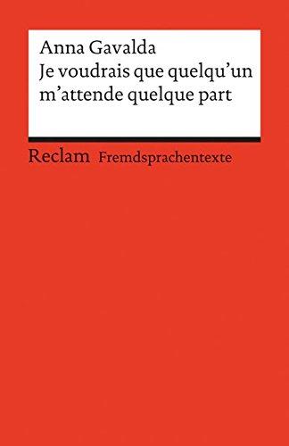 Je voudrais que quelqu'un m'attende quelque part: Französischer Text mit deutschen Worterklärungen. B2 (GER) (Reclams Universal-Bibliothek)
