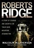 Roberts Ridge: A Story of Courage and Sacrifice on Takur Ghar Mountain, Afghanistan (Library Edition)