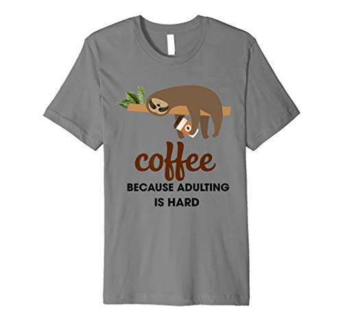 Coffee Because Adulting Is Hard T-Shirt Sloth Lover Gift ()