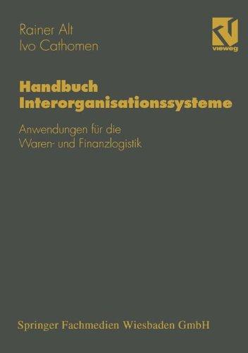 Handbuch Interorganisationssysteme: Anwendungen für die Waren- und Finanzlogistik (Wirtschaftsinformatik) (German Edition)