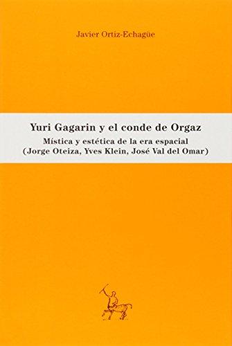 Descargar Libro Yuri Gagarin Y El Conde De Orgaz: Mística Y Estética De La Era Espacial Javier Ortiz-echagüe