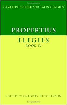 Propertius: Elegies Book IV: Elegies Bk. 4 (Cambridge Greek and Latin Classics)