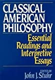 Classical American Philosophy : Essential Readings and Interpretive Essays, , 0195041976