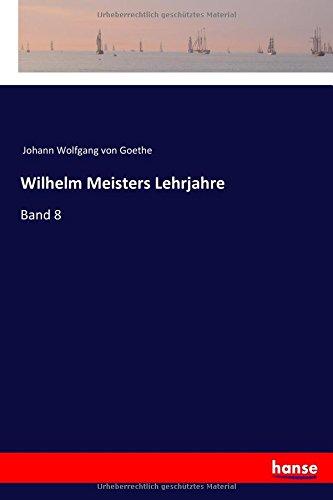 Read Online Wilhelm Meisters Lehrjahre: Band 8 (German Edition) ebook