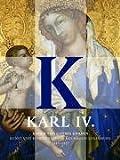 Karl IV. Kaiser von Gottes Gnaden: Kunst und Repräsentation des Hauses Luxemburg 13101437. Katalog zur Ausstellung auf der Prager Burg v. 16.2. bis 21.5. 2006