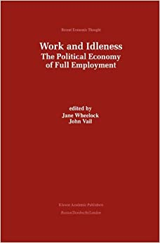 Book Work and Idleness: The Political Economy of Full Employment (Recent Economic Thought)