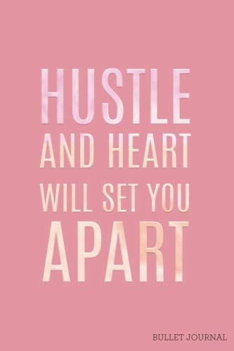 Hustle and Heart Will Set You Apart Bullet Journal: Pink Inspirational Dot Grid Journal | 120 Pages | Motivational Quote (Female Empowerment) (Volume 6) -