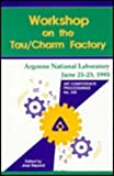 Workshop on the Tau Charm Factory : Proceedings of the Workshop Held at Argonne National Laboratory, June 1995, , 1563965232