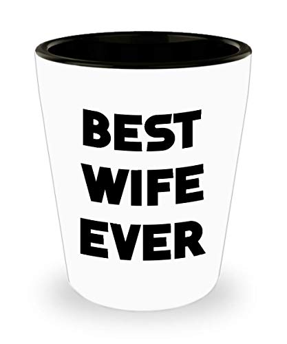 Funny Wife 1.5oz Shot Glass Best wife ever Unique Inspirational Sarcasm Gift From Husband Lovers