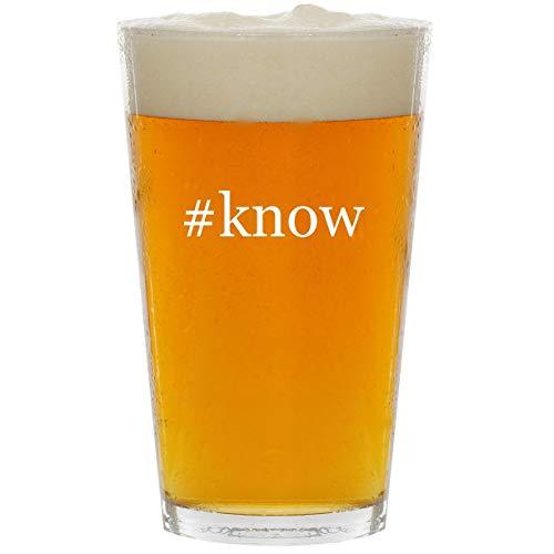 #know - Glass Hashtag 16oz Beer Pint