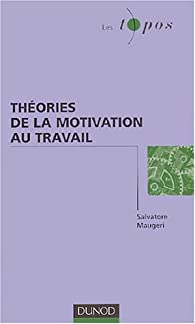Théories de la motivation au travail par Salvatore Maugeri