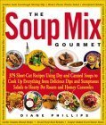 The Soup Mix Gourmet: 375 Short-Cut Recipes Using Dry and Canned Soups to Cook Up Everything from Delicious Dips and Sumptuous Salads to Hearty Pot Roasts and Homey Casseroles (Non) by Diane Phillips