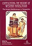 Complicating the History of Western Translation : The Ancient Mediterrannean in Perspective, McElduff, Siobhan and Sciarrino, Enrica, 1905763301
