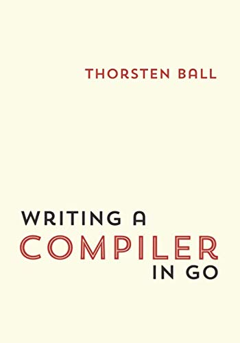 Writing A Compiler In Go by Thorsten Ball