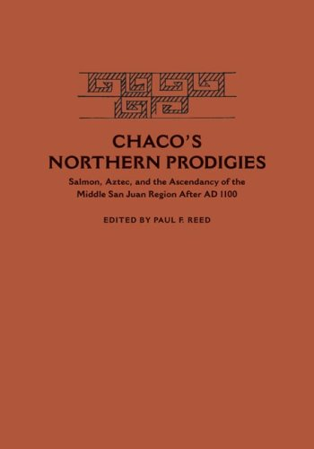 Chaco's Northern Prodigies: Salmon, Aztec, and the Ascendancy of the Middle San Juan Region after AD 1100