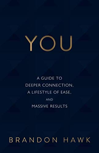YOU: A Guide to Deeper Connection, a Lifestyle of Ease, and Massive Results