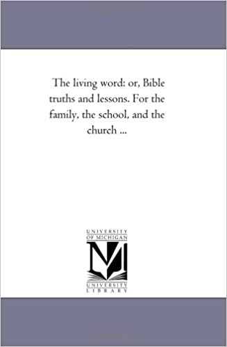 Book The living word: or, Bible truths and lessons. For the family, the school, and the church ...