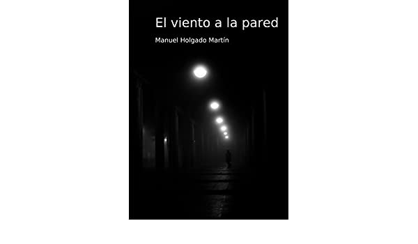 El viento a la pared eBook: Manuel Holgado Martin: Amazon.es: Tienda Kindle