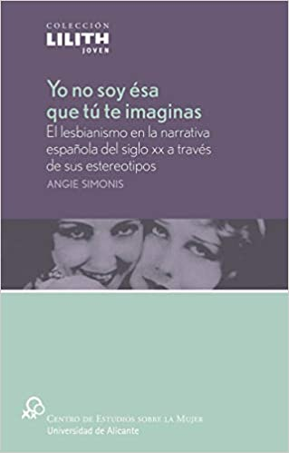 Yo no soy esa que tu te imaginas: el lesbianismo en la narrativa espaA±ola del siglo XX (Spanish) Paperback