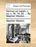 Sermon on Isaiah, C Xiv, V 18, 19, 20 by Stephen Weston, Stephen Weston, 1171165994