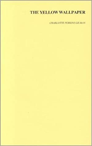 The Yellow Wallpaper Charlotte Perkins Gilman 9780914061168 Amazon Books
