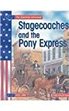 Stagecoaches and the Pony Express, Sally Senzell Isaacs, 1403425086