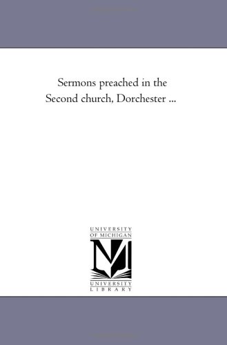 Download Sermons preached in the Second church, Dorchester ... pdf