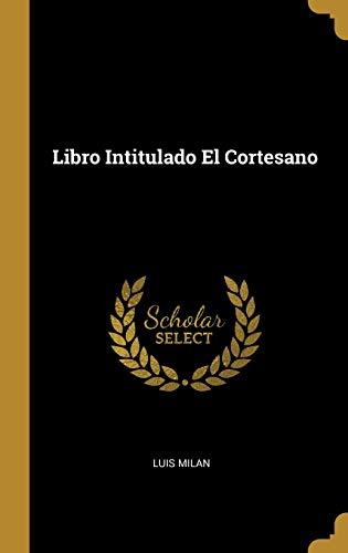 Libro Intitulado El Cortesano  [Milan, Luis] (Tapa Dura)